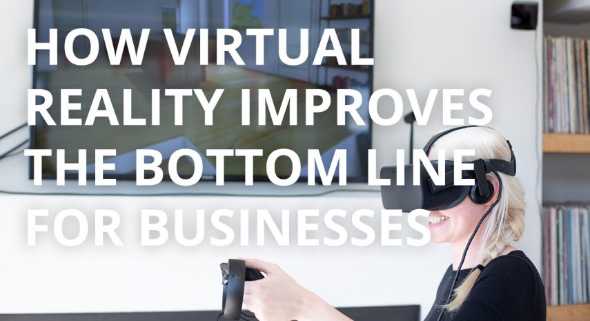 How Virtual Reality improves the bottom line for businesses